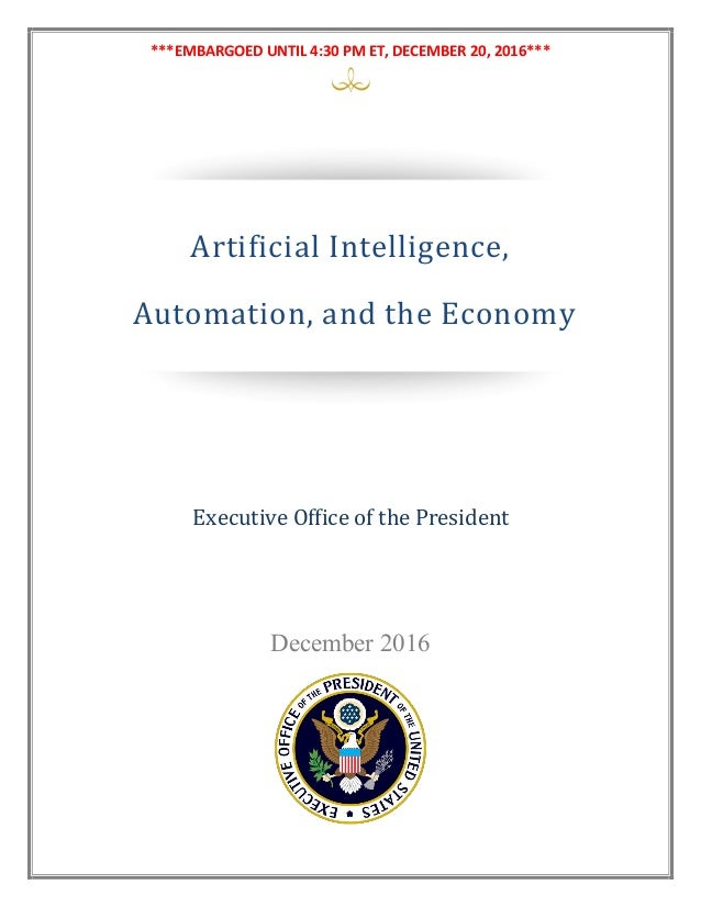 ***EMBARGOED UNTIL 4:30 PM ET, DECEMBER 20, 2016*** December 2016 PREPARING FOR THE FUTURE OF ARTIFICIAL INTELLIGENCE Nati...