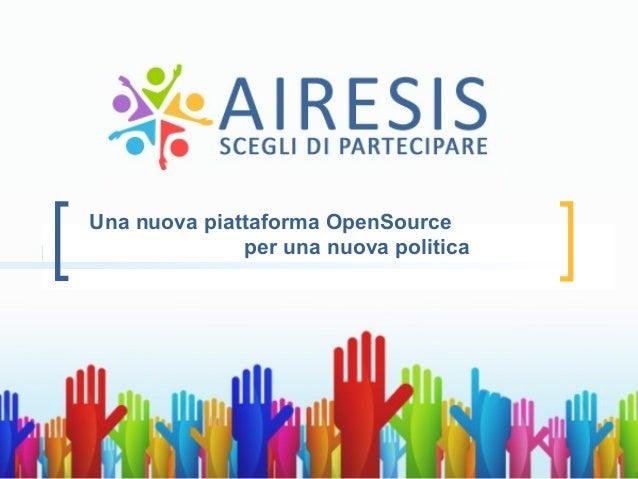 Agorà 2.0 + Democracyonline =          AiresisLa nuova piattaforma web per una nuova politicaTutto ciò che serve ai gruppi...