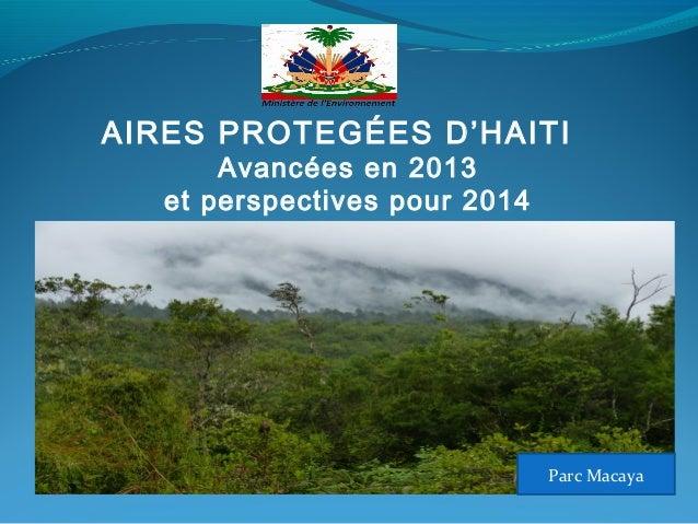 AIRES PROTEGÉES D'HAITI Avancées en 2013 et perspectives pour 2014  Parc Macaya