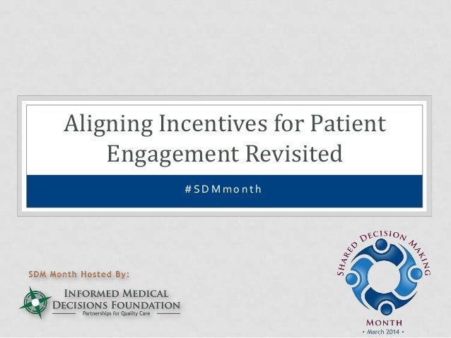 # S D M m o n t h Aligning Incentives for Patient Engagement Revisited