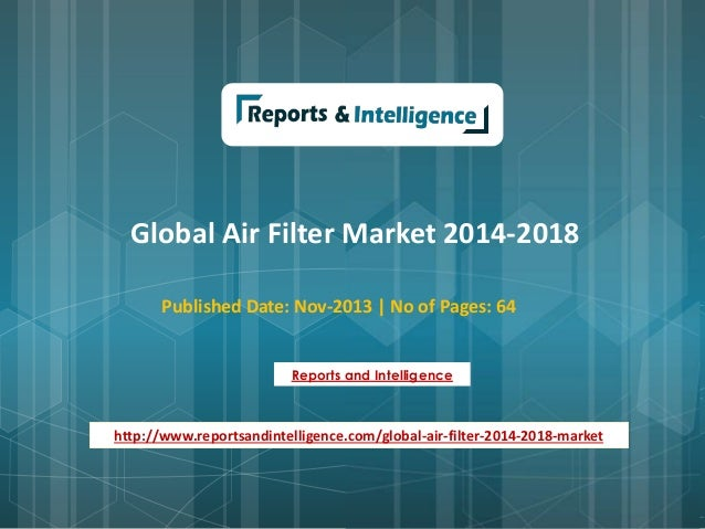 Global Air Filter Market 2014-2018 Published Date: Nov-2013 | No of Pages: 64 Reports and Intelligence http://www.reportsa...