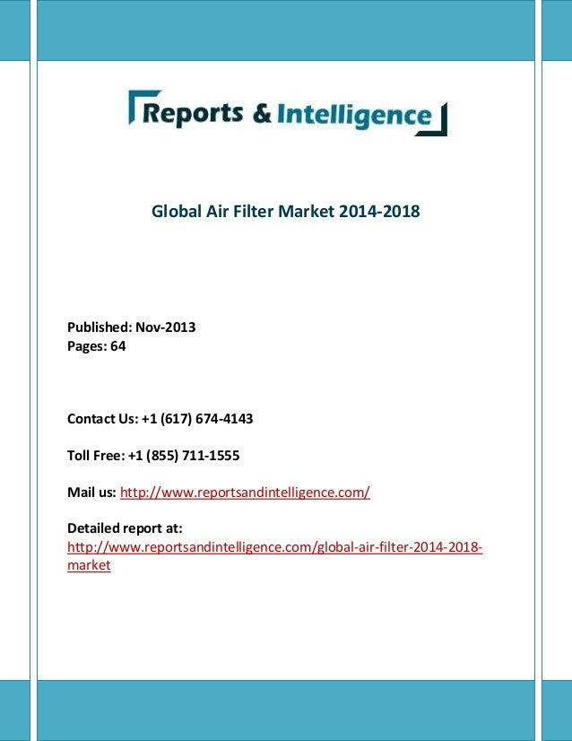 Global Air Filter Market 2014-2018 Published: Nov-2013 Pages: 64 Contact Us: +1 (617) 674-4143 Toll Free: +1 (855) 711-155...