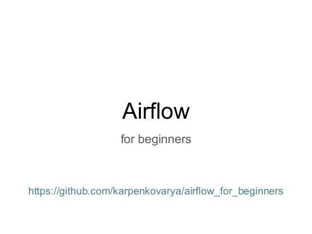 Airflow for beginners https://github.com/karpenkovarya/airflow_for_beginners