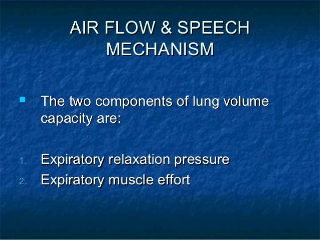AIR FLOW & SPEECH             MECHANISM    The two components of lung volume     capacity are:1.   Expiratory relaxation ...