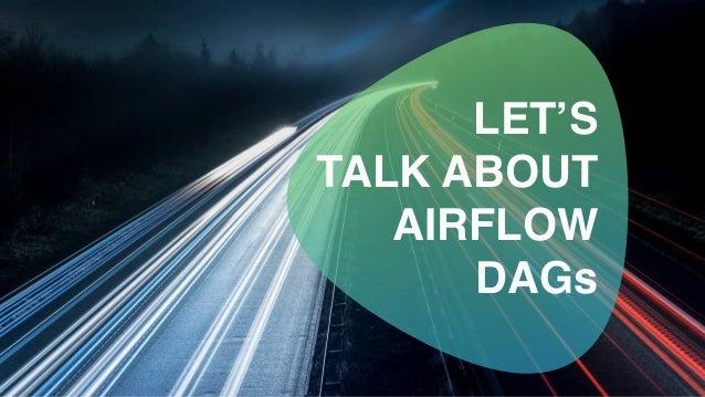 LET'S  TALK ABOUT AIRFLOW DAGs
