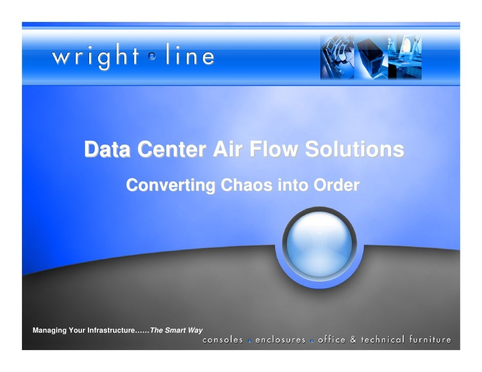 Data Center Air Flow Solutions                        Converting Chaos into Order     Managing Your Infrastructure……The Sm...