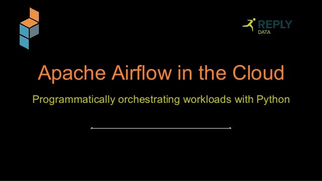 Apache Airflow in the Cloud: Programmatically orchestrating
