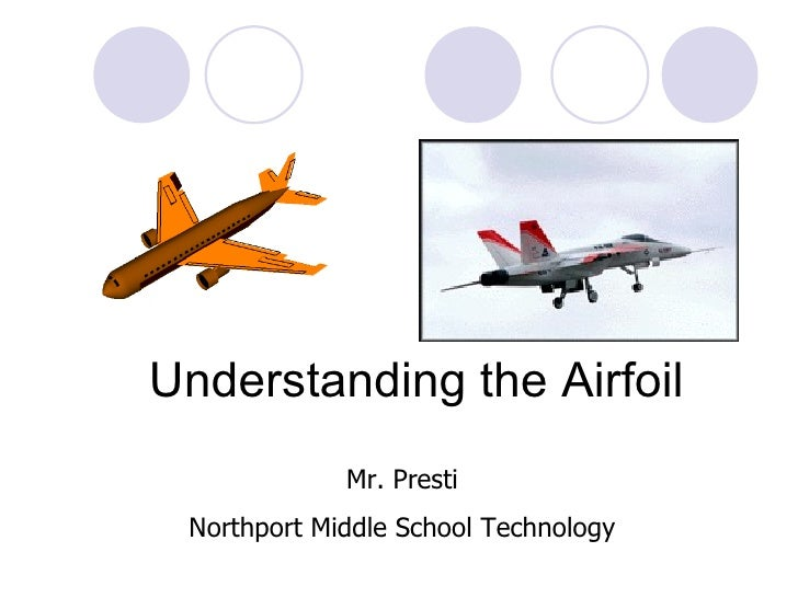 Understanding the Airfoil Mr. Presti Northport Middle School Technology