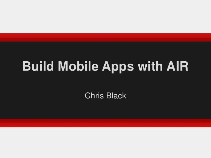 Build Mobile Apps with AIR<br />Chris Black<br />