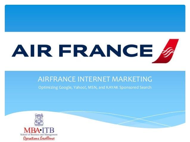 AIRFRANCE INTERNET MARKETINGOptimizing Google, Yahoo!, MSN, and KAYAK Sponsored Search