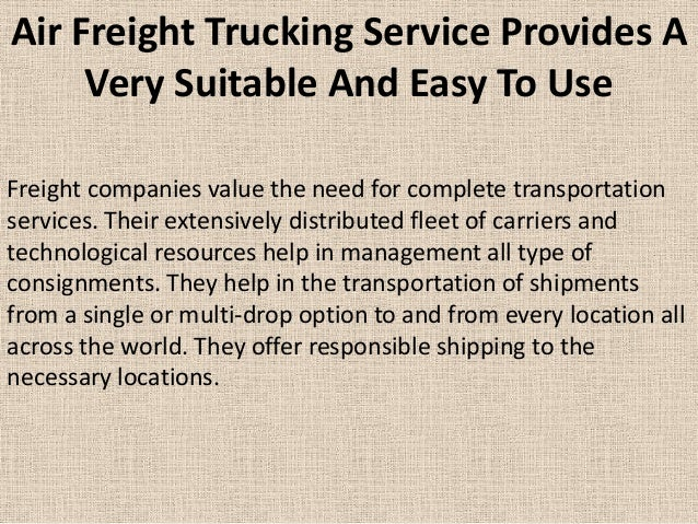 Air Freight Trucking Service Provides A Very Suitable And Easy To Use Freight companies value the need for complete transp...