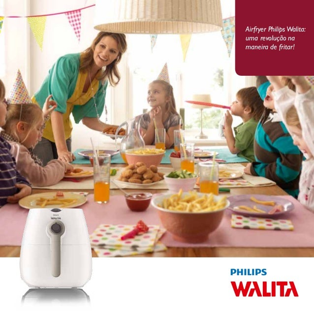 Airfryer Philips Walita:  uma revolução na  maneira de fritar!