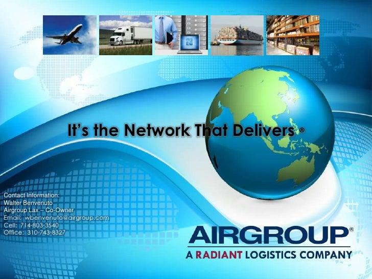 It's the Network That Delivers ®Contact Information:Walter BenvenutoAirgroup Lax – Co-OwnerEmail: wbenvenuto@airgroup.comC...