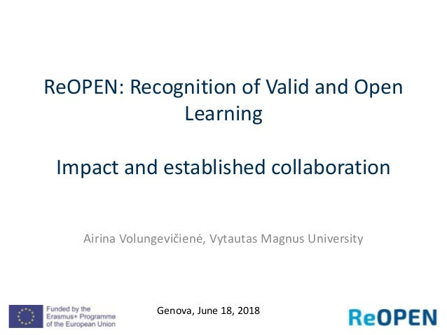 ReOPEN: Recognition of Valid and Open Learning Impact and established collaboration Airina Volungevičienė, Vytautas Magnus...