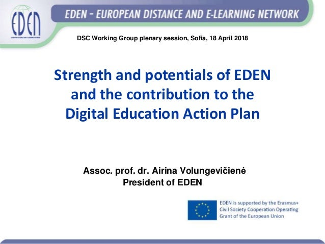 Strength and potentials of EDEN and the contribution to the Digital Education Action Plan Assoc. prof. dr. Airina Volungev...