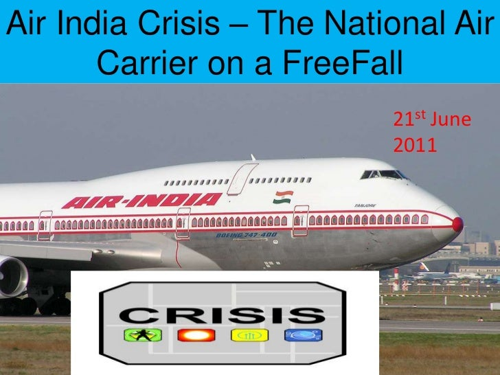 Air India Crisis – The National Air Carrier on a FreeFall<br />21st June 2011<br />
