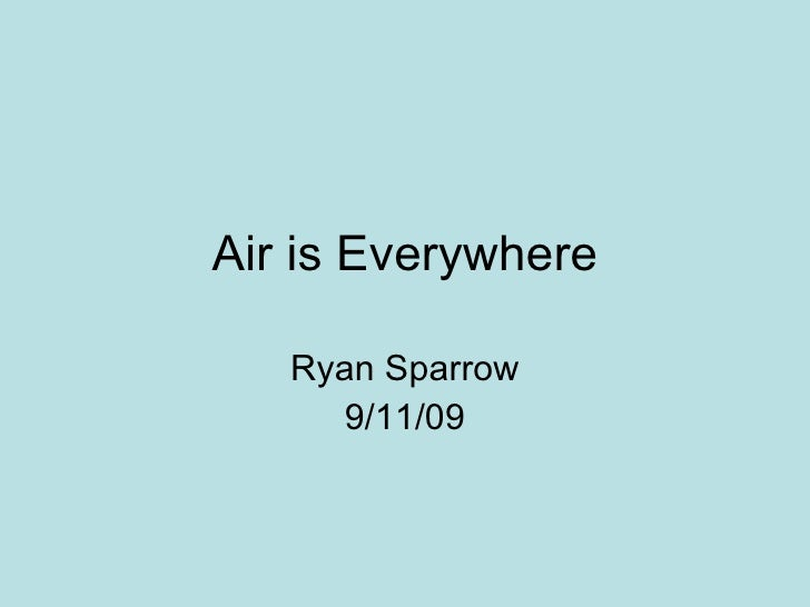 Air is Everywhere Ryan Sparrow 9/11/09