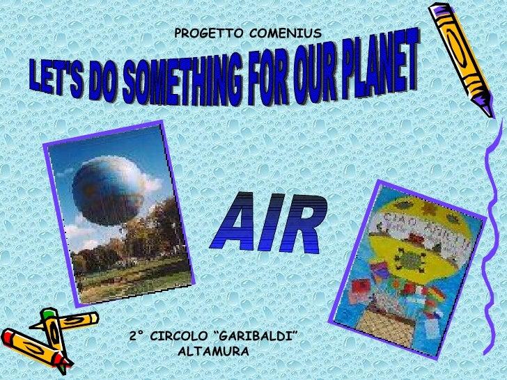 "PROGETTO COMENIUS LET'S DO SOMETHING FOR OUR PLANET AIR 2° CIRCOLO ""GARIBALDI"" ALTAMURA"