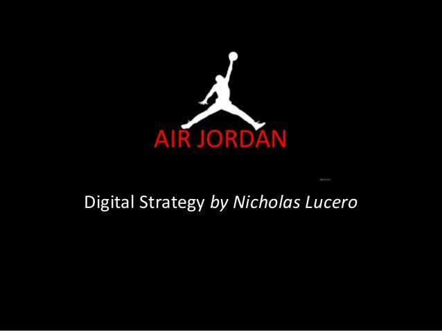 AIR JORDAN Digital Strategy by Nicholas Lucero