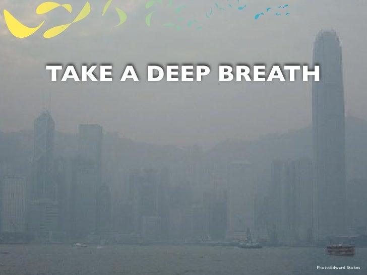 TAKE A DEEP BREATH                      Photo:Edward Stokes