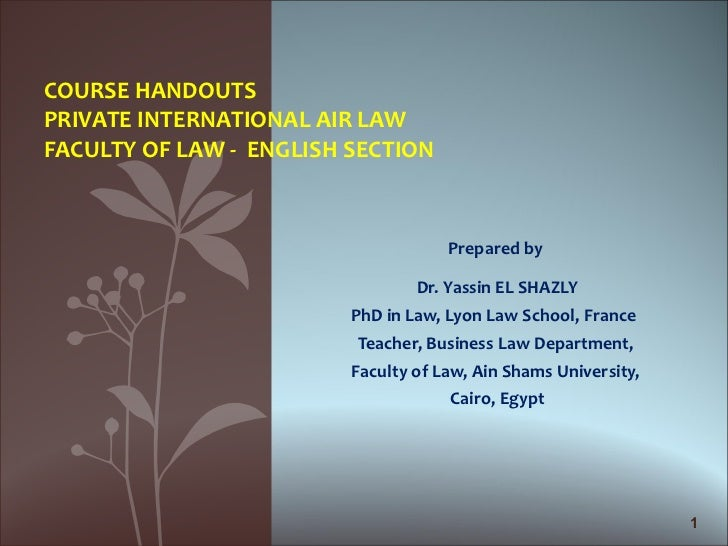 COURSE HANDOUTSPRIVATE INTERNATIONAL AIR LAWFACULTY OF LAW - ENGLISH SECTION                                     Prepared ...