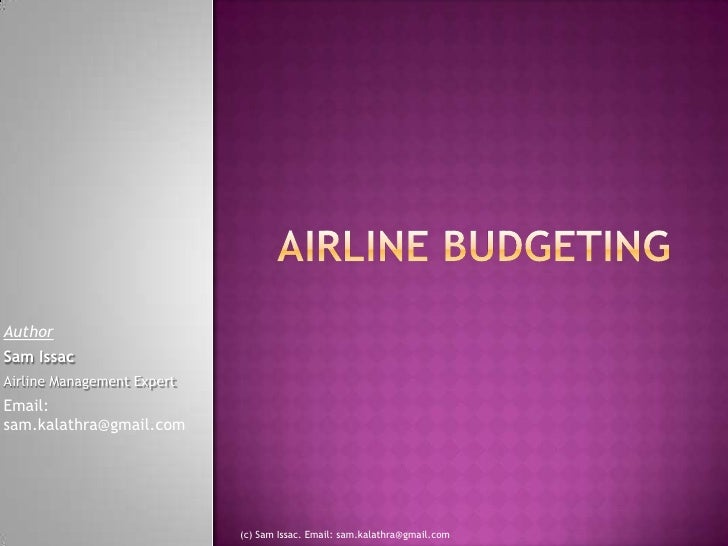 Airline Budgeting<br />Author<br />Sam Issac<br />Airline Management Expert<br />Email: sam.kalathra@gmail.com<br />(c) Sa...