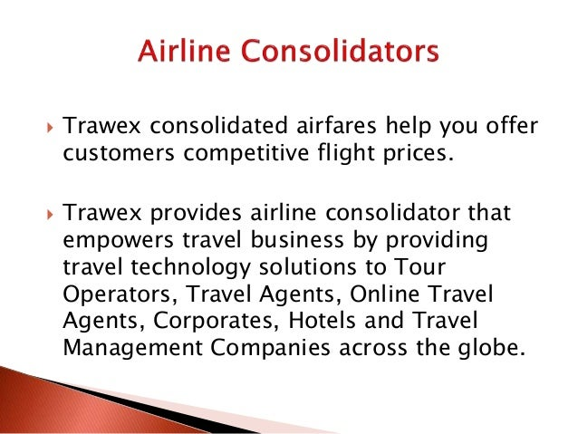  Trawex consolidated airfares help you offer customers competitive flight prices.  Trawex provides airline consolidator ...
