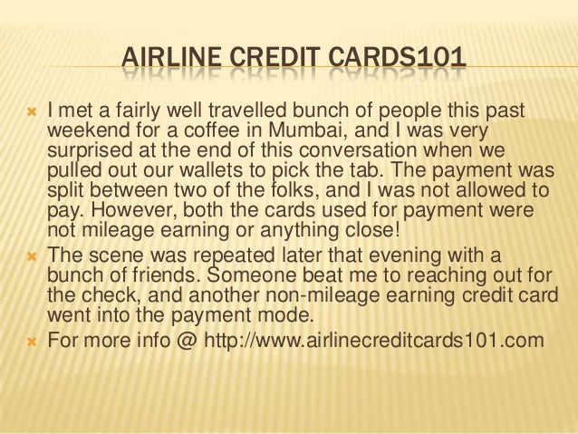 AIRLINE CREDIT CARDS101  I met a fairly well travelled bunch of people this past weekend for a coffee in Mumbai, and I wa...