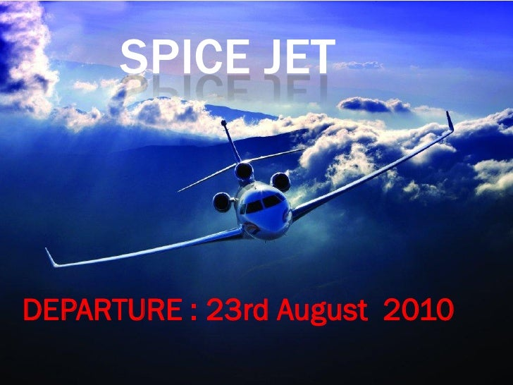 SPICE JET    DEPARTURE : 23rd August 2010