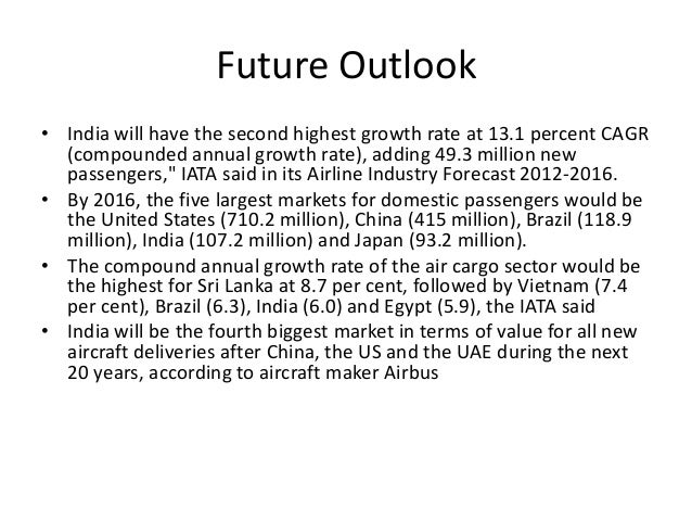 growth of indian airline industry Aviation industry in india introduction: aviation is one of the greatest wonders of modern science there has been tremendous growth in the field of both civil aviation and military aviation sector india is presently among the top 10 civil aviation markets in the world.