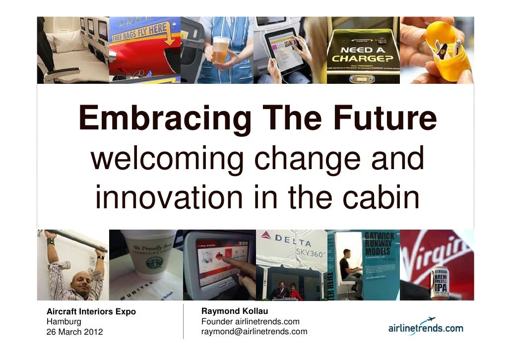 Embracing The Future        welcoming change and        innovation in the cabinAircraft Interiors Expo   Raymond KollauHam...