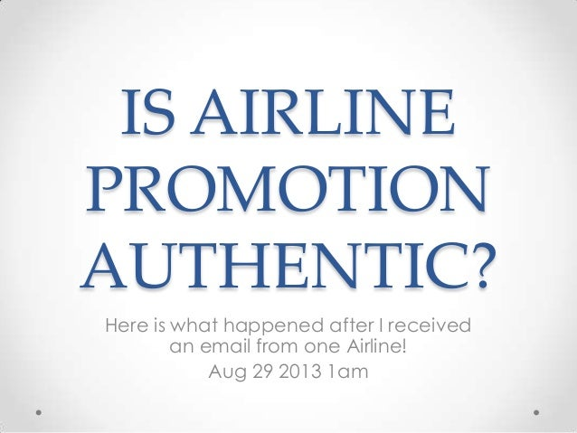 IS AIRLINE PROMOTION AUTHENTIC? Here is what happened after I received an email from one Airline! Aug 29 2013 1am