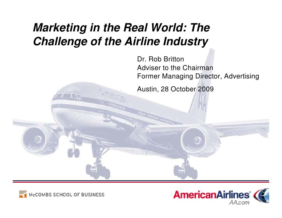 Marketing in the Real World: The Challenge of the Airline Industry                    Dr. Rob Britton                    A...