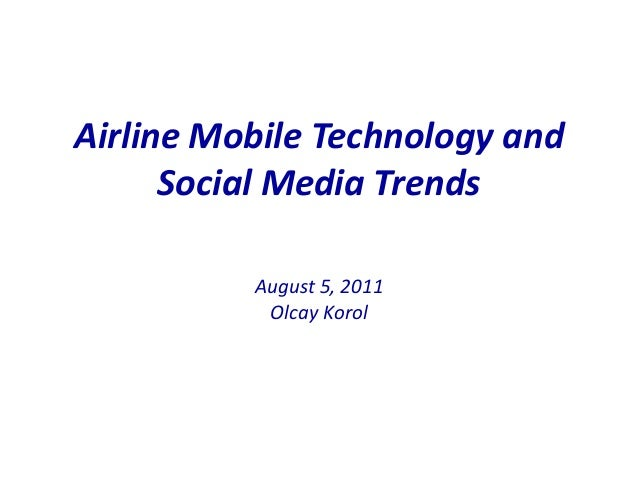 Airline Mobile Technology and Social Media Trends August 5, 2011 Olcay Korol