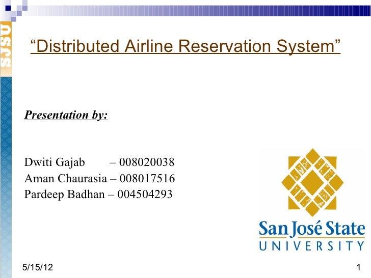 """Distributed Airline Reservation System""Presentation by:Dwiti Gajab    – 008020038Aman Chaurasia – 008017516Pardeep Badhan..."