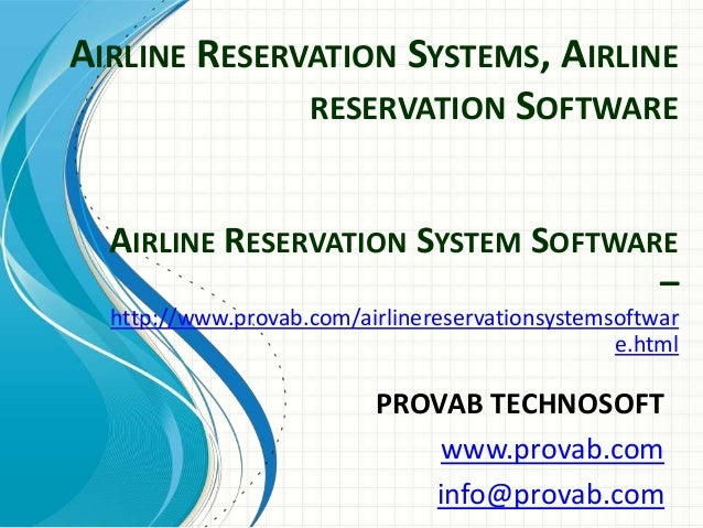 AIRLINE RESERVATION SYSTEMS, AIRLINE RESERVATION SOFTWARE PROVAB TECHNOSOFT www.provab.com info@provab.com AIRLINE RESERVA...