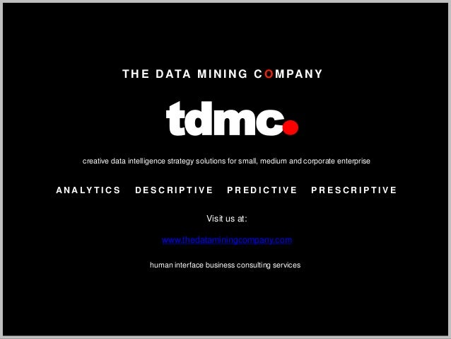 T H E D ATA M I N I N G C O M PAN Y tdmc creative data intelligence strategy solutions for small, medium and corporate ent...