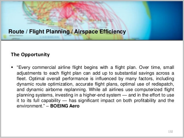 """Route / Flight Planning / Airspace Efficiency 132 The Opportunity  """"Every commercial airline flight begins with a flight ..."""