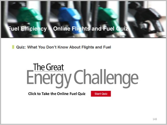 143 Click to Take the Online Fuel Quiz C Fuel Efficiency – Online Flights and Fuel Quiz