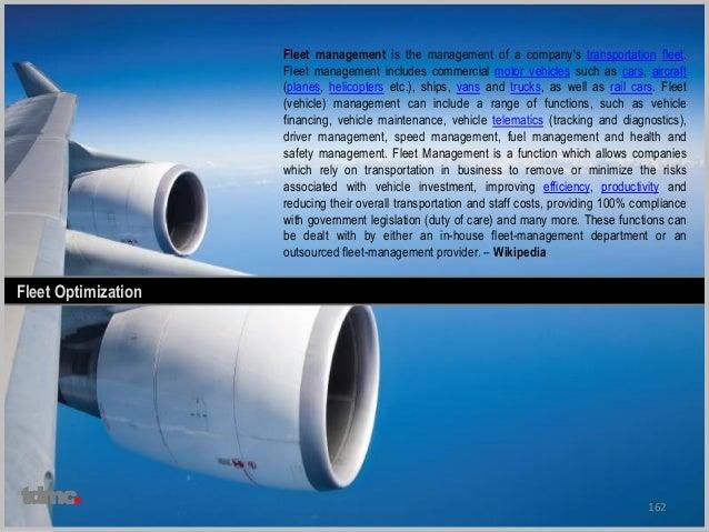 162 Fleet Optimization Fleet management is the management of a company's transportation fleet. Fleet management includes c...
