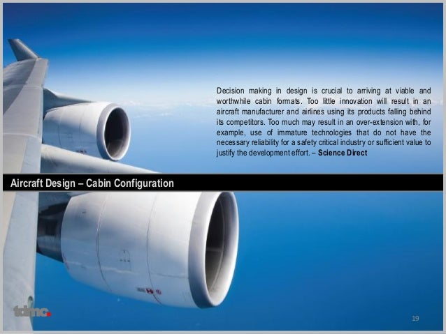 19 Aircraft Design – Cabin Configuration Decision making in design is crucial to arriving at viable and worthwhile cabin f...