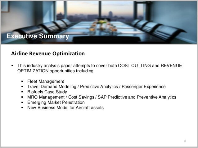 8 Executive Summary Airline Revenue Optimization  This industry analysis paper attempts to cover both COST CUTTING and RE...