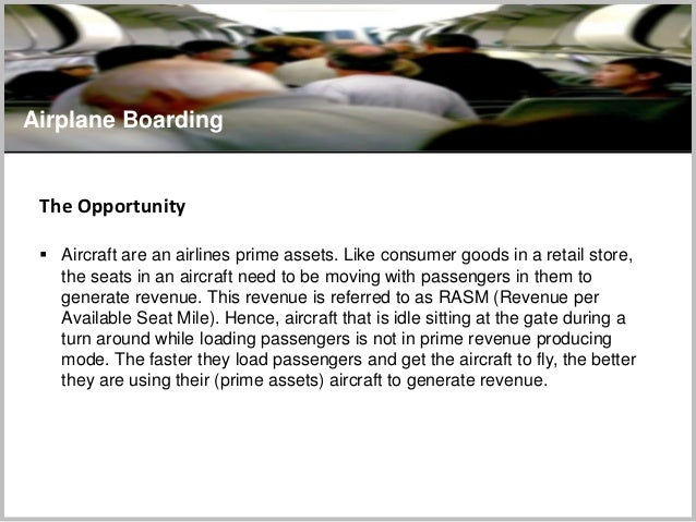 Airplane Boarding The Opportunity  Aircraft are an airlines prime assets. Like consumer goods in a retail store, the seat...