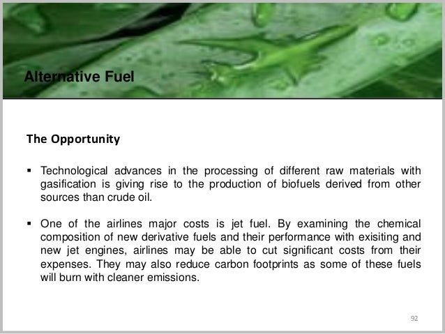 92 The Opportunity  Technological advances in the processing of different raw materials with gasification is giving rise ...
