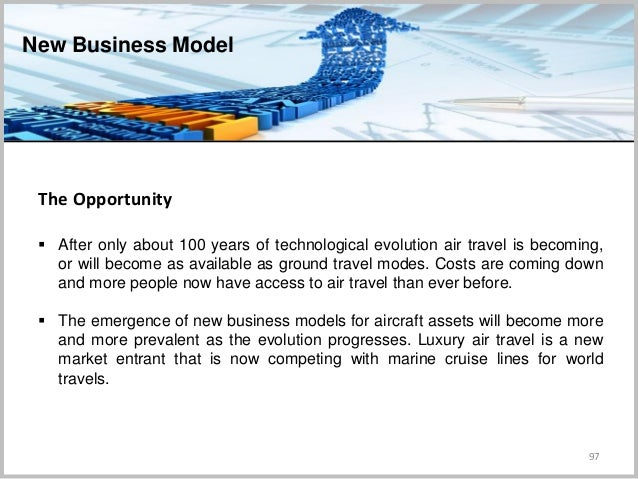 97 The Opportunity  After only about 100 years of technological evolution air travel is becoming, or will become as avail...