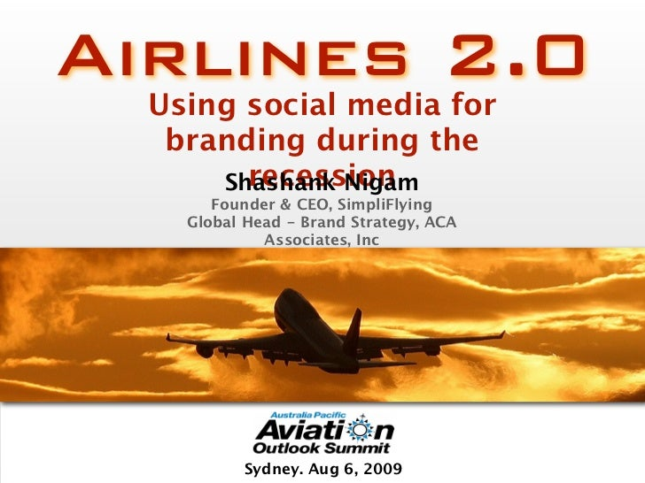 Airlines 2.0   Using social media for    branding during the         recession       Shashank Nigam        Founder & CEO, ...