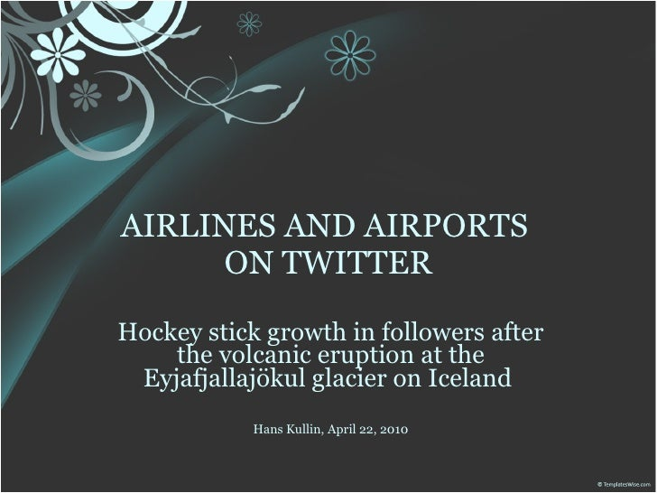 AIRLINES AND AIRPORTS      ON TWITTER Hockey stick growth in followers after     the volcanic eruption at the   Eyjafjalla...