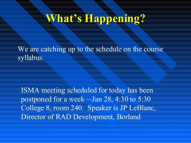 What's Happening? We are catching up to the schedule on the course syllabus.  ISMA meeting scheduled for today has been po...