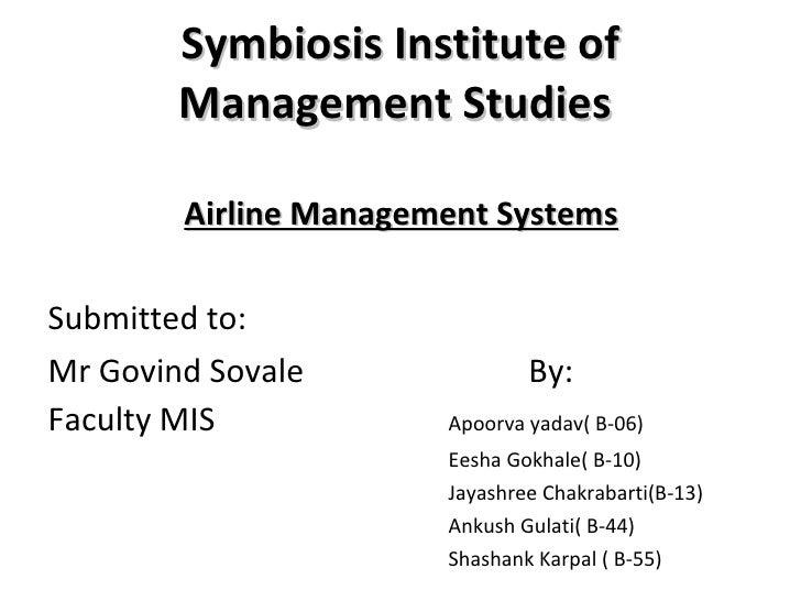 Symbiosis Institute of Management Studies  <ul><li>  Airline Management Systems </li></ul><ul><li>Submitted to: </li></ul>...