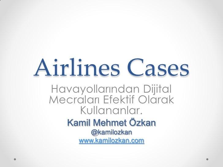 Airlines Cases Havayollarından Dijital Mecraları Efektif Olarak     Kullananlar.    Kamil Mehmet Özkan        @kamilozkan ...